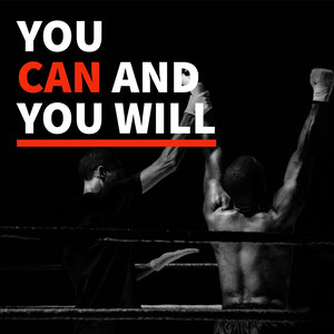 YOU <BR>CAN AND <BR>YOU WILL Motivational Poster