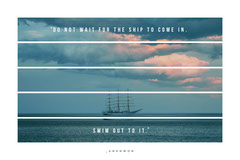 DO NOT WAIT FOR THE SHIP TO COME IN. Boats