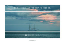DO NOT WAIT FOR THE SHIP TO COME IN.