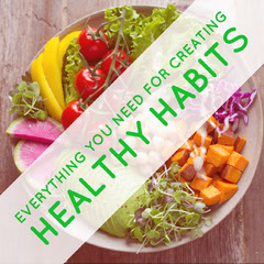 Everything you need for creating healthy habits Guide