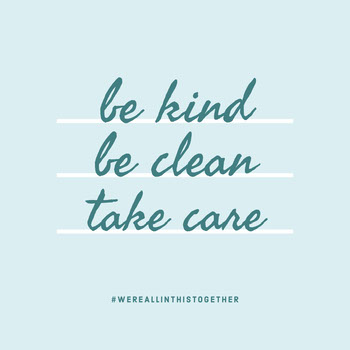 be kind, be clean, take care COVID-19