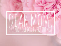 Dear Mom,Thank you for everything! Thank You Messages