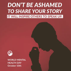 Don't be ashamed to share your story it will inspire others to speak up. Health Posters