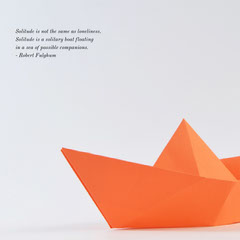 Solitude is not the same as loneliness. Solitude is a solitary boat floating in a sea of possible companions. - Robert Fulghum<BR> Orange