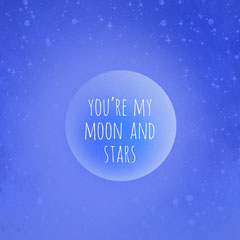 you're my moon and stars Moon