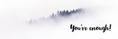 White and Black You're Enough Banner Forest