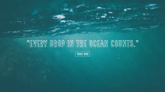 """""""Every drop in the ocean counts."""" Background"""