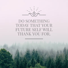 DO SOMETHING TODAY THAT YOUR FUTURE SELF WILL THANK YOU FOR. Positive Thought