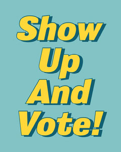 Bold Teal and Yellow Show Up and Vote Message Voting