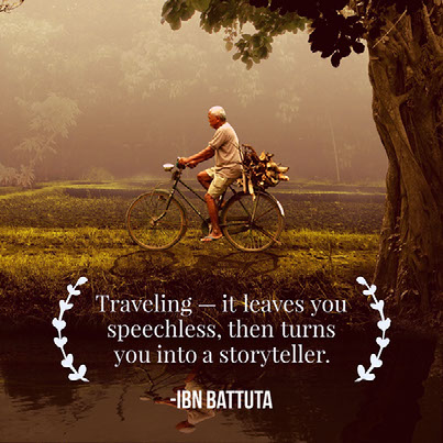 Traveling — it leaves you speechless, then turns you into a storyteller.