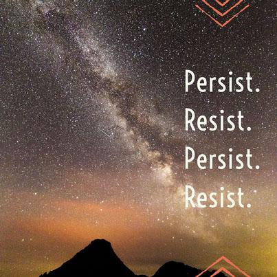 Persist. Resist. Persist. Resist.