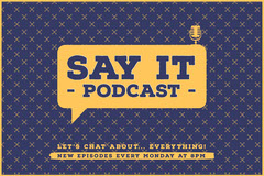 SAY IT<BR>- PODCAST - Podcast