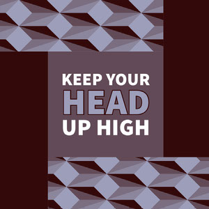 KEEP YOUR HEAD UP HIGH Motivaatiojuliste
