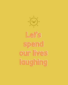 Let's spend our lives laughing Sun