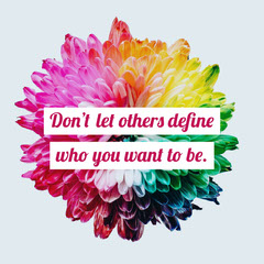 Don't let others define <BR>who you want to be. Positive Thought