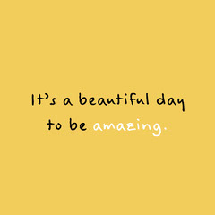 It's a beautiful day to be amazing. Yellow