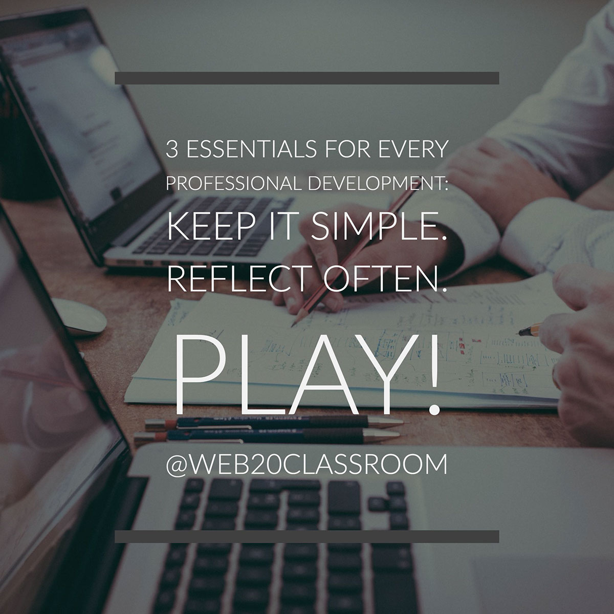 3 Essentials For Every Professional Development: Keep It Simple. Reflect Often. Play! @web20classroom