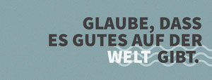 GLAUBE, DASS <BR>ES GUTES AUF DER  WELT GIBT. Facebook-Bildgröße