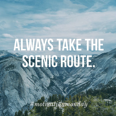 Always take the scenic route.