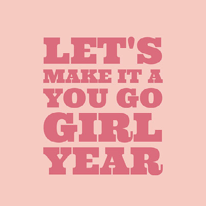 Let's make it a You Go Girl year