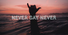 Never say never Water