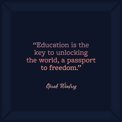 """""""Education is the key to unlocking the world, a passport to freedom."""" Education"""