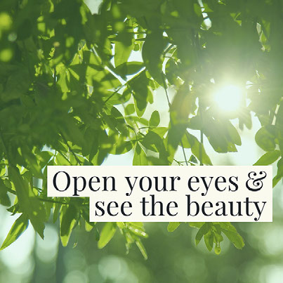 Open your eyes & see the beauty