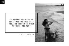 """Sometimes you wake up. Sometimes the fall kills you. And sometimes, when you fall, you fly.""  Black And White"