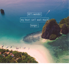 let's wander<BR>my heart can't wait much longer. Vacation
