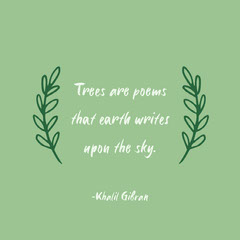 Trees are poems that earth writes upon the sky. Earth