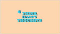 THINK<BR>HAPPY<BR>THOUGHTS Background
