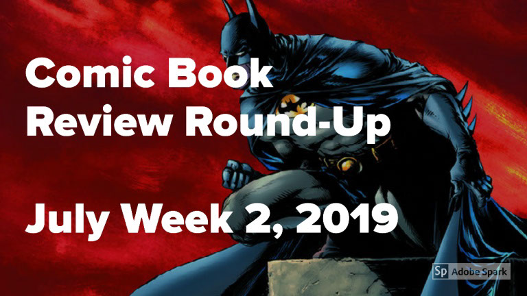 Lestat's Comic Book Review Round-Up – July Week 2, 2019
