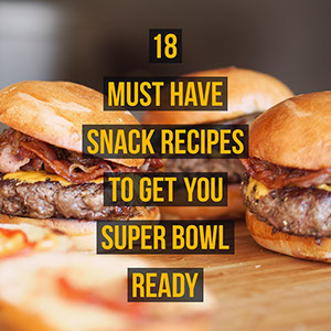 18 MUST HAVE SNACK RECIPES TO GET YOU SUPER BOWL READY Super Bowl