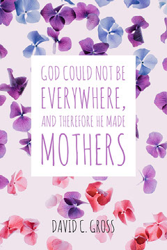 God could not be everywhere, and therefore he made mothers Pinterest