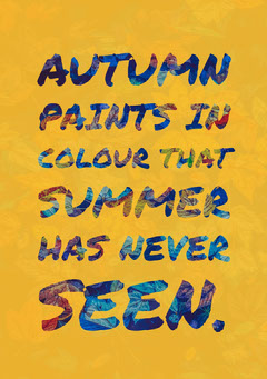 Autumn paints in colour that summer has never seen. Autumn