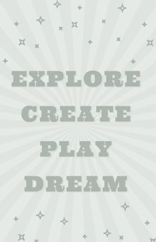 EXPLORE <BR>CREATE <BR>PLAY <BR>DREAM  School Posters