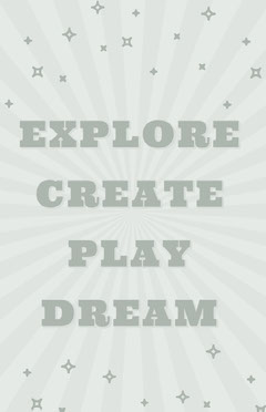 EXPLORE <BR>CREATE <BR>PLAY <BR>DREAM  Play Poster