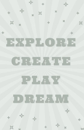 EXPLORE <BR>CREATE <BR>PLAY <BR>DREAM  Educator