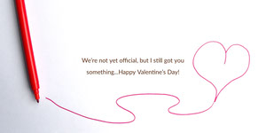 We're not yet official, but I still got you something...Happy Valentine's Day! Tag