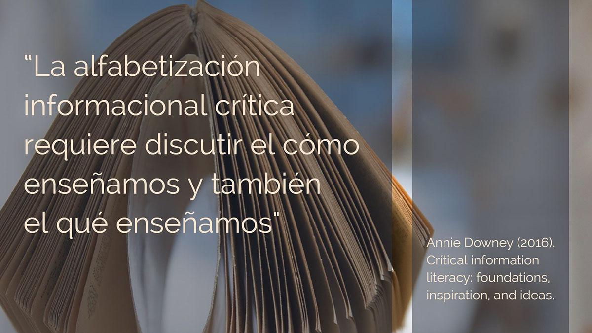 """""""La alfabetización informacional crítica requiere discutir el cómo enseñamos y también el qué enseñamos"""""""