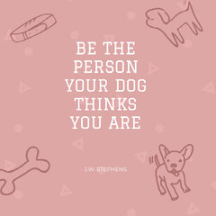 BE THE PERSON YOUR DOG THINKS YOU ARE Dog