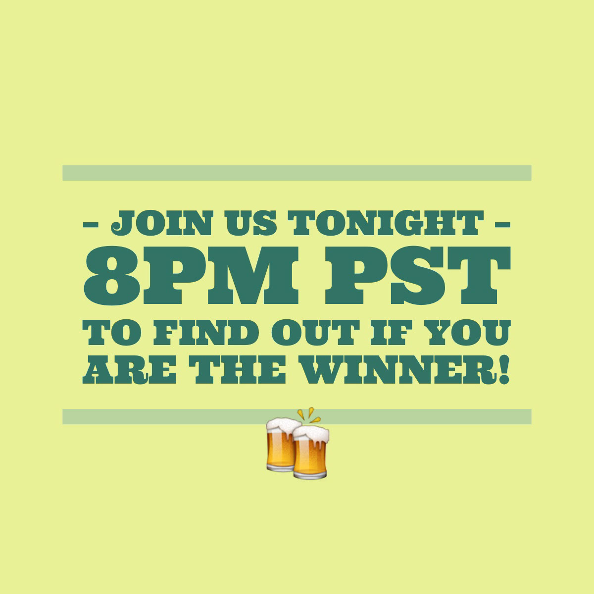 – join us tonight –8PM PST to find out if you are the winner! – join us tonight –8PM PST to find out if you are the winner! 🍻