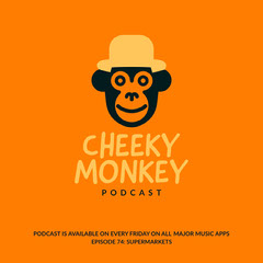 CHEEKY <BR>MONKEY Podcast